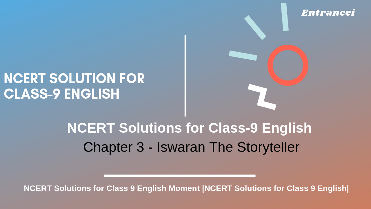 NCERT Solutions for Class 9 English Moments chapter-3 Iswaran The