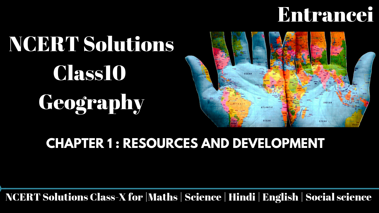 chapter 1-Resources and Development|NCERT Solutions for