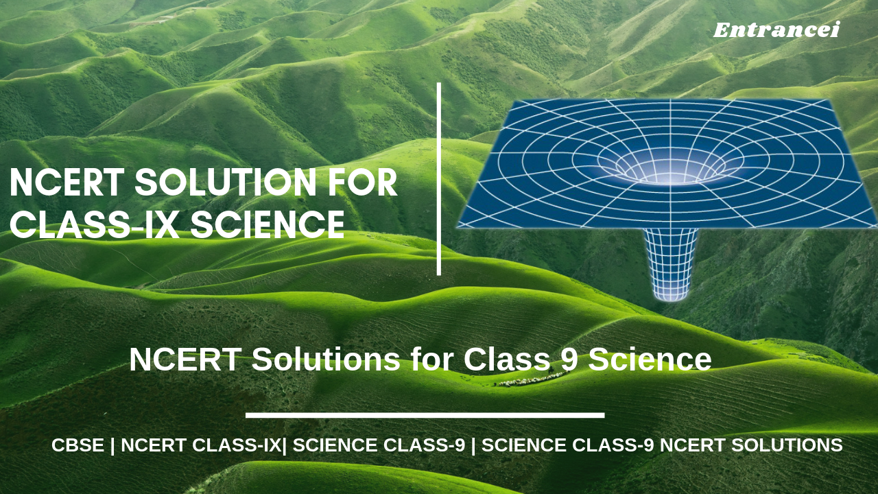 NCERT solution for class 9 science | Entrancei