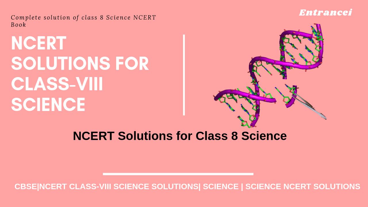 NCERT Solutions For Class 8 Science | Class 8 Science Notes-Entrancei