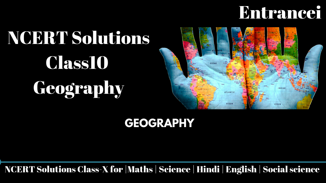 Geography class 10 ncert solutions |Entrancei