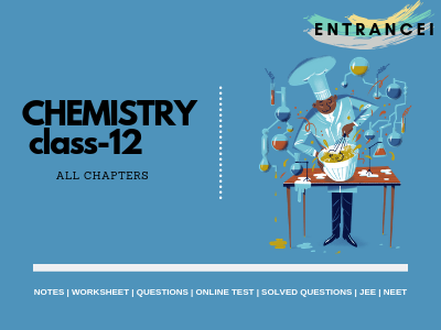 Chemistry Class 12 Notes |Chemistry for JEE & NEET Entrancei