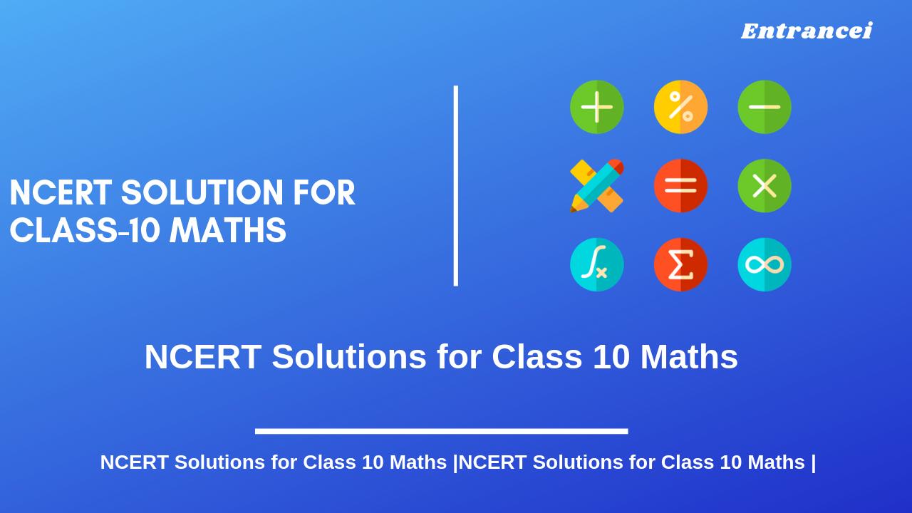NCERT Solutions For Class 10 Maths | Entrancei